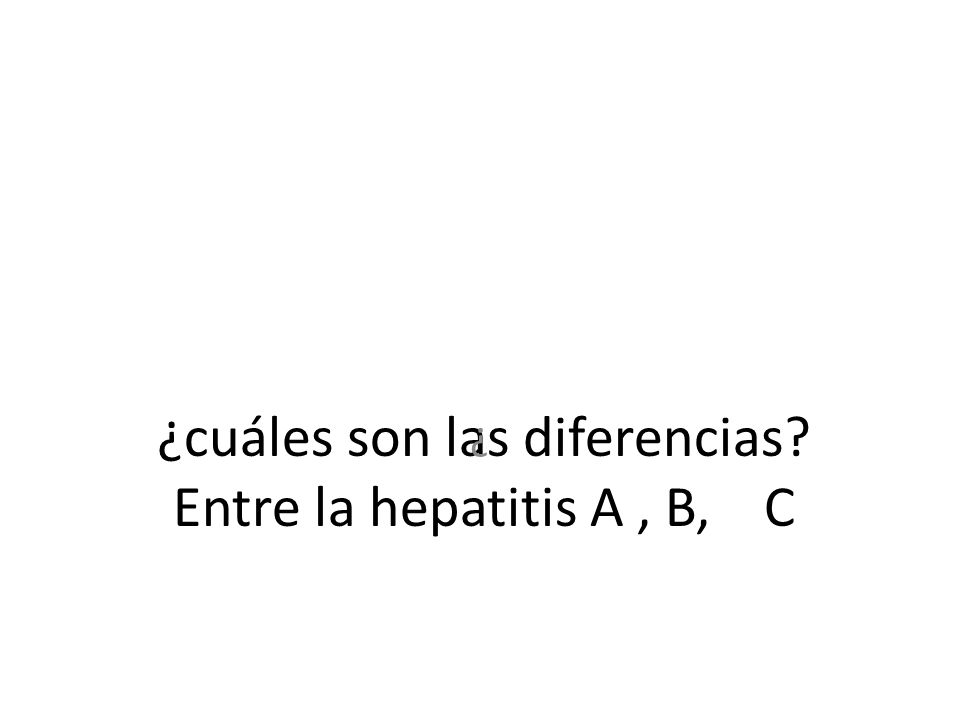¿cuáles son las diferencias Entre la hepatitis A , B, C