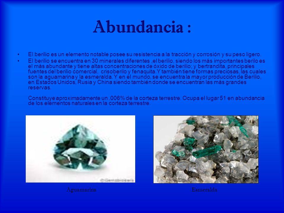Abundancia : El berilio es un elemento notable posee su resistencia a la tracción y corrosión y su peso ligero.