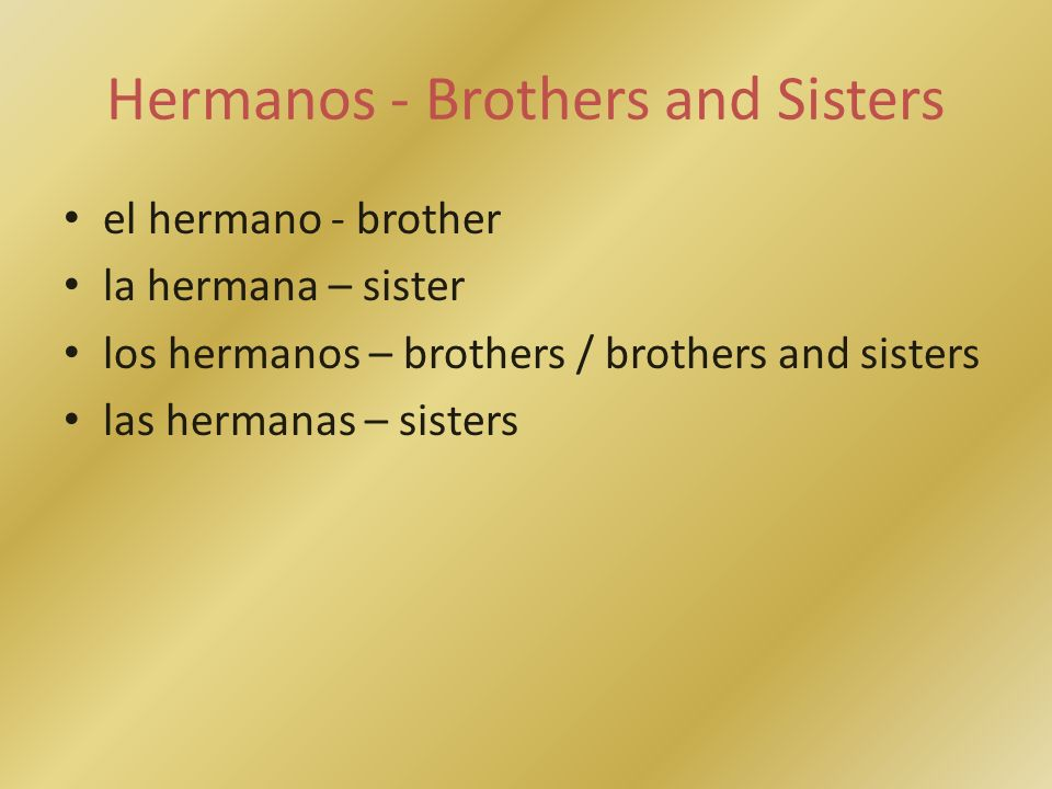 Hermanos - Brothers and Sisters