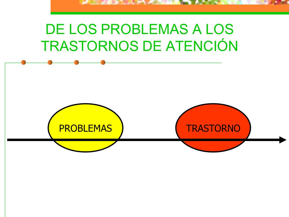 DE LOS PROBLEMAS A LOS TRASTORNOS DE ATENCIÓN