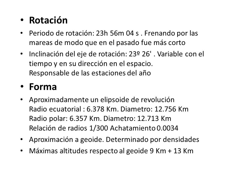 Rotación Periodo de rotación: 23h 56m 04 s . Frenando por las mareas de modo que en el pasado fue más corto.