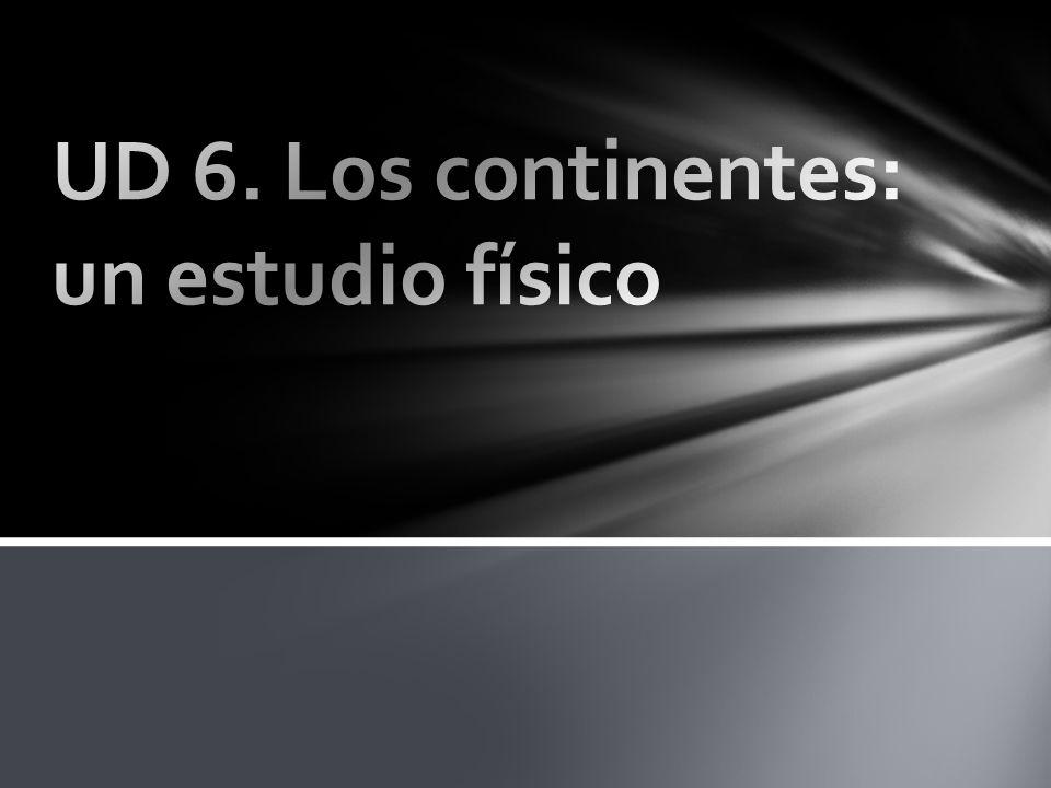 UD 6. Los continentes: un estudio físico