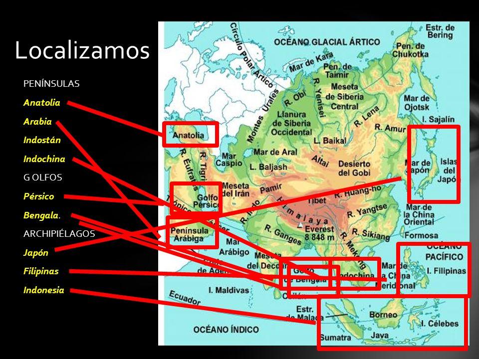 Localizamos PENÍNSULAS Anatolia Arabia Indostán Indochina G OLFOS Pérsico Bengala.