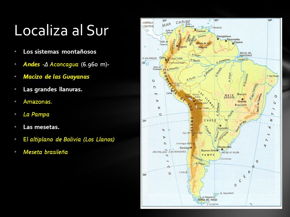 Localiza al Sur Los sistemas montañosos Andes -∆ Aconcagua (6.960 m)-