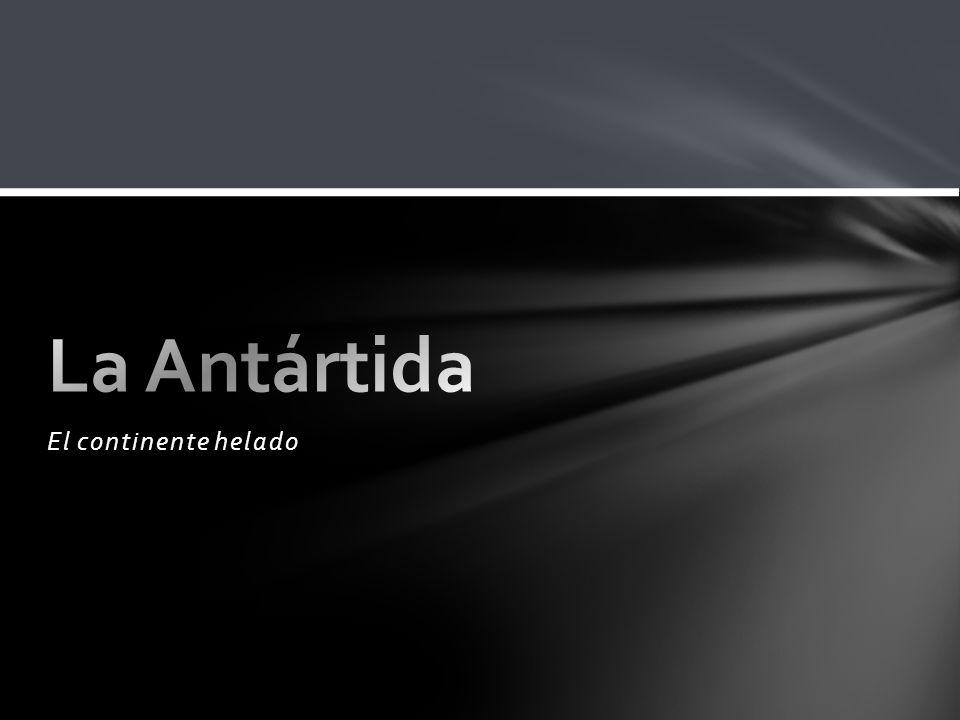 La Antártida El continente helado