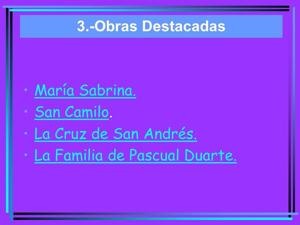 3.-Obras Destacadas María Sabrina. San Camilo. La Cruz de San Andrés. La Familia de Pascual Duarte.
