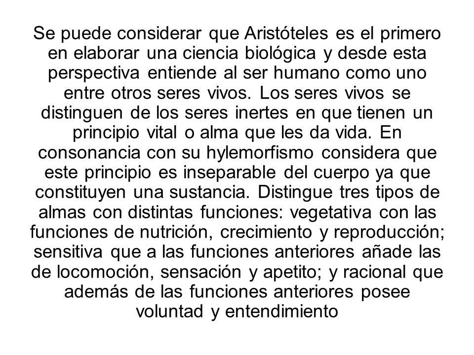 Se puede considerar que Aristóteles es el primero en elaborar una ciencia biológica y desde esta perspectiva entiende al ser humano como uno entre otros seres vivos.