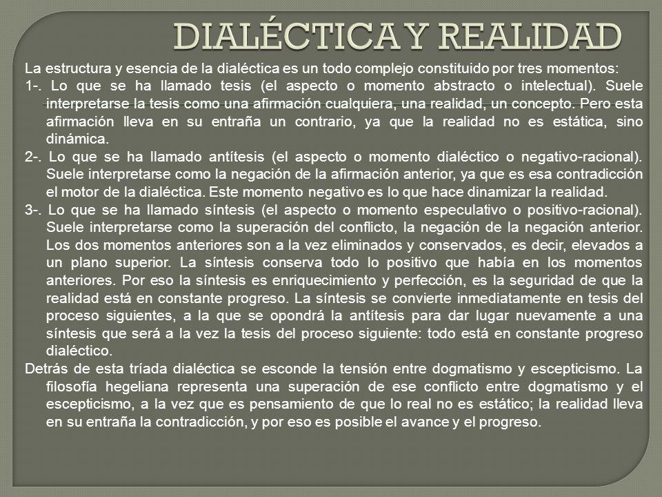 DIALÉCTICA Y REALIDAD La estructura y esencia de la dialéctica es un todo complejo constituido por tres momentos: