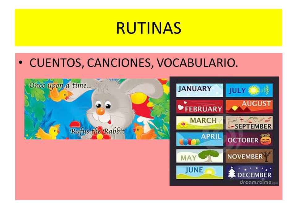 RUTINAS CUENTOS, CANCIONES, VOCABULARIO.