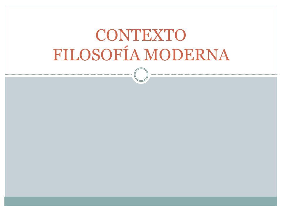 CONTEXTO FILOSOFÍA MODERNA