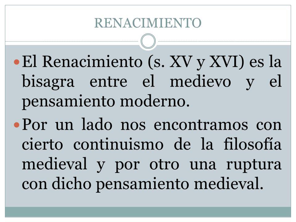 RENACIMIENTO El Renacimiento (s. XV y XVI) es la bisagra entre el medievo y el pensamiento moderno.