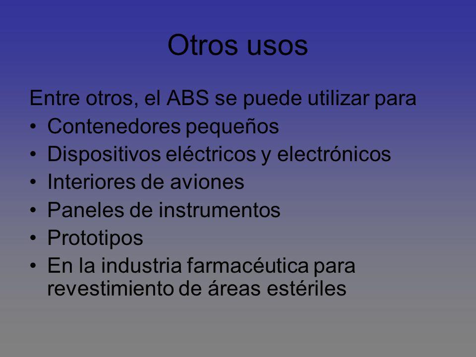 Otros usos Entre otros, el ABS se puede utilizar para