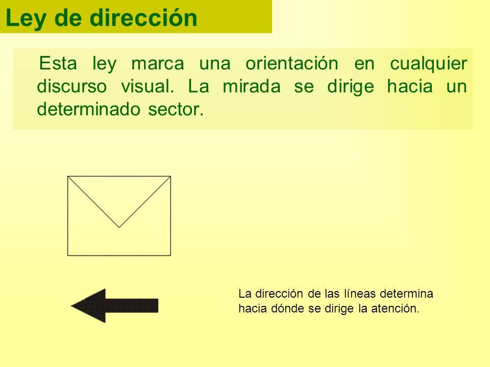 Ley de direcciónEsta ley marca una orientación en cualquier discurso visual. La mirada se dirige hacia un determinado sector.