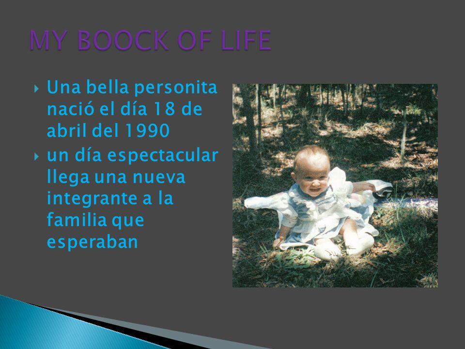 MY BOOCK OF LIFE Una bella personita nació el día 18 de abril del 1990