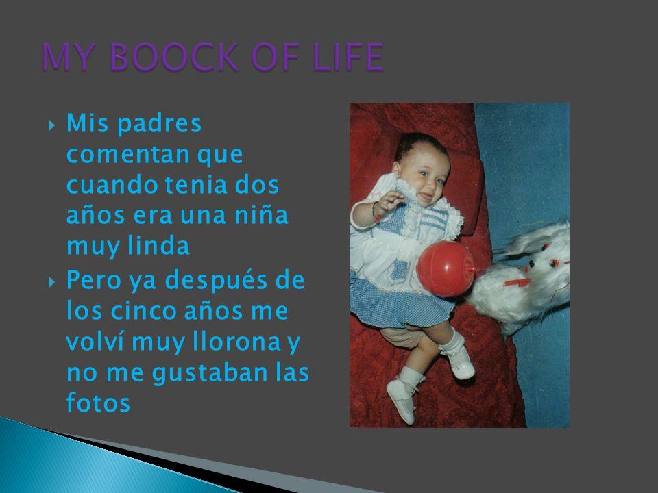 MY BOOCK OF LIFEMis padres comentan que cuando tenia dos años era una niña muy linda.