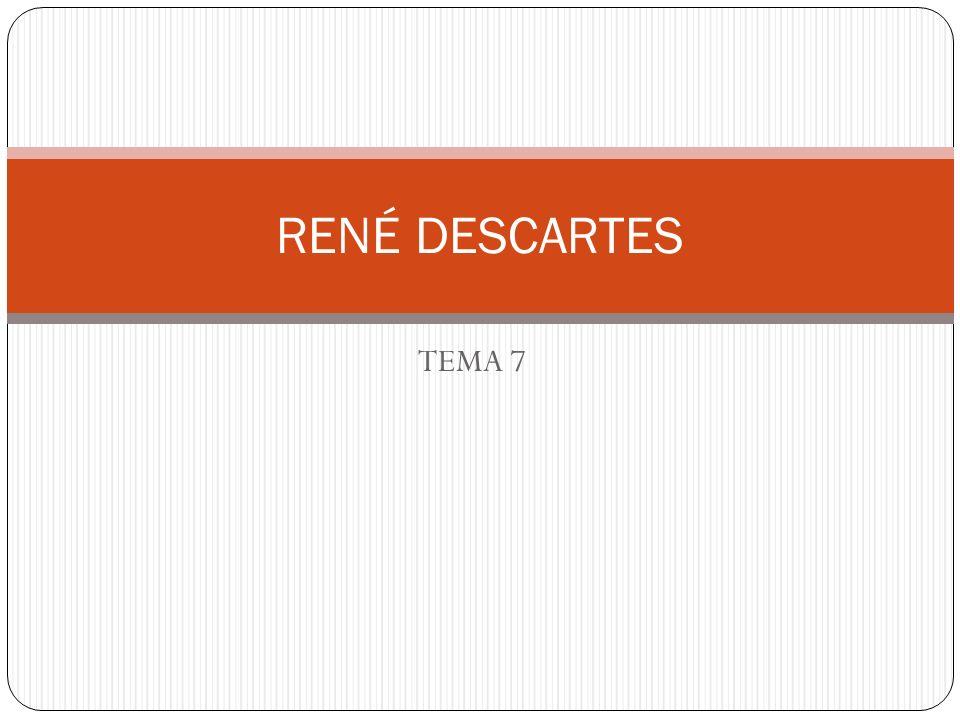 RENÉ DESCARTES TEMA 7