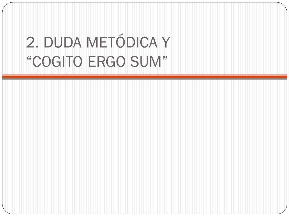 2. DUDA METÓDICA Y COGITO ERGO SUM
