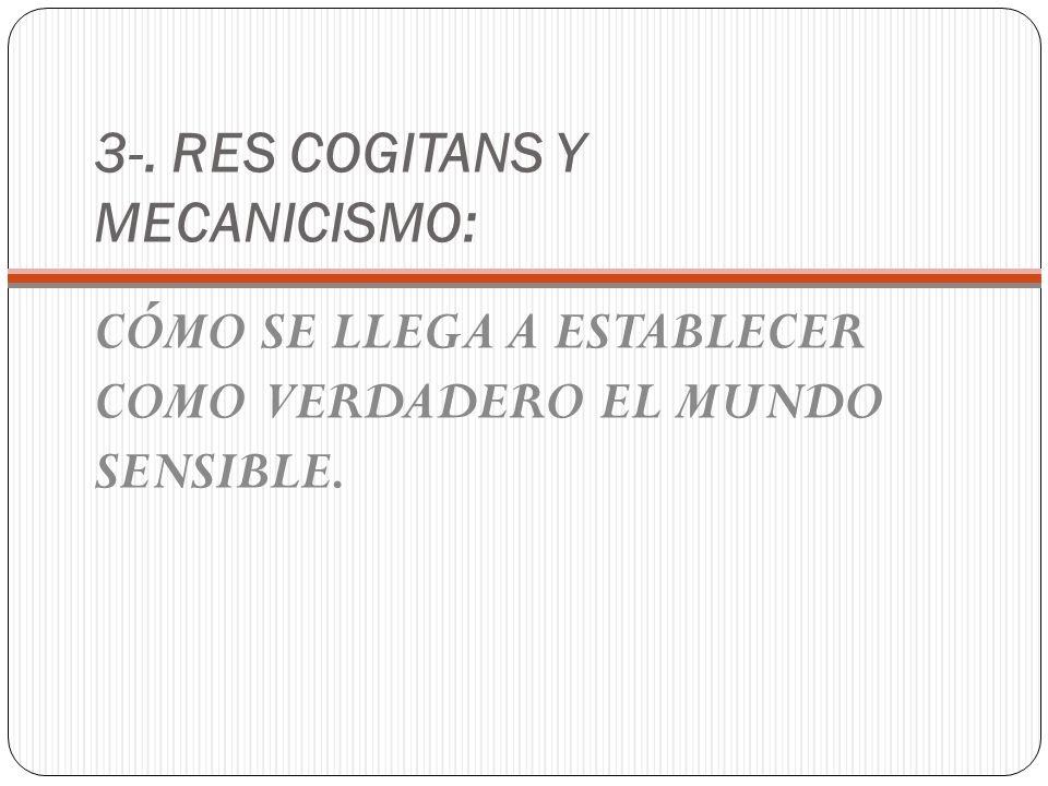 3-. RES COGITANS Y MECANICISMO: