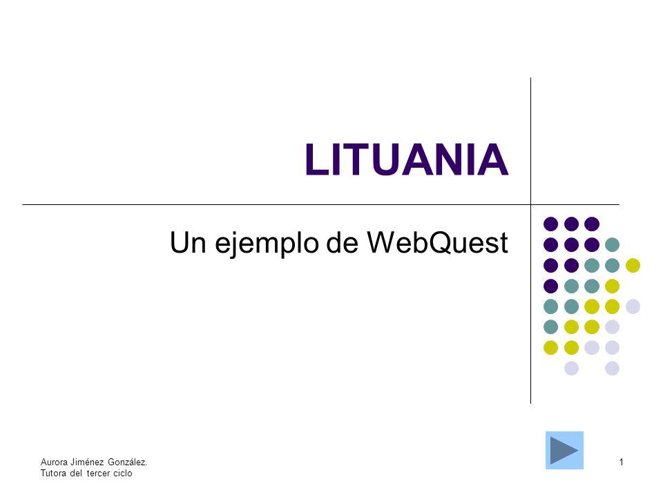 LITUANIA Un ejemplo de WebQuest Aurora Jiménez González.