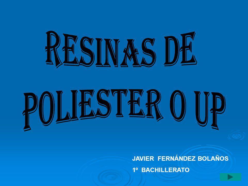 RESINAS DE POLIESTER O UP JAVIER FERNÁNDEZ BOLAÑOS 1º BACHILLERATO