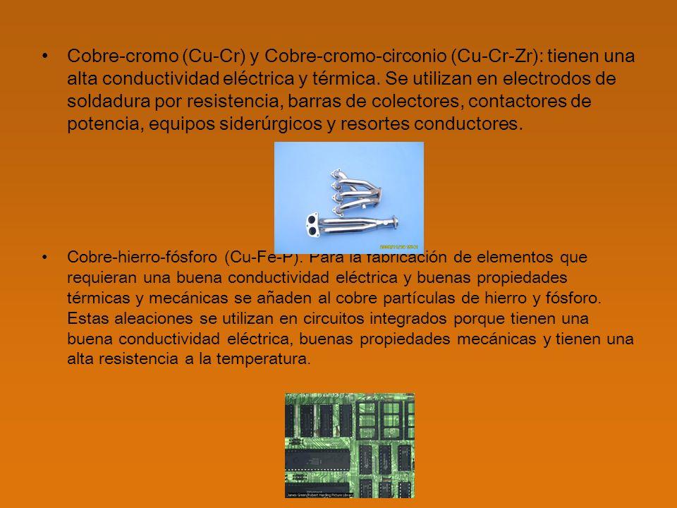 Cobre-cromo (Cu-Cr) y Cobre-cromo-circonio (Cu-Cr-Zr): tienen una alta conductividad eléctrica y térmica. Se utilizan en electrodos de soldadura por resistencia, barras de colectores, contactores de potencia, equipos siderúrgicos y resortes conductores.