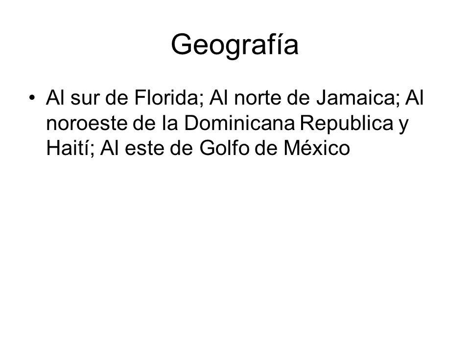 Geografía Al sur de Florida; Al norte de Jamaica; Al noroeste de la Dominicana Republica y Haití; Al este de Golfo de México.