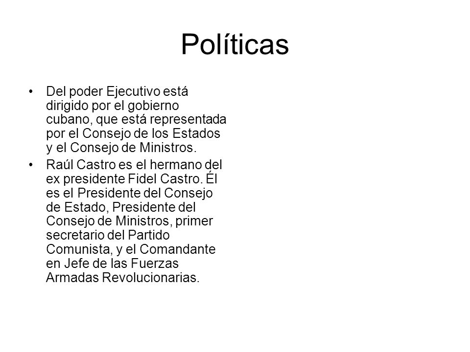 Políticas Del poder Ejecutivo está dirigido por el gobierno cubano, que está representada por el Consejo de los Estados y el Consejo de Ministros.