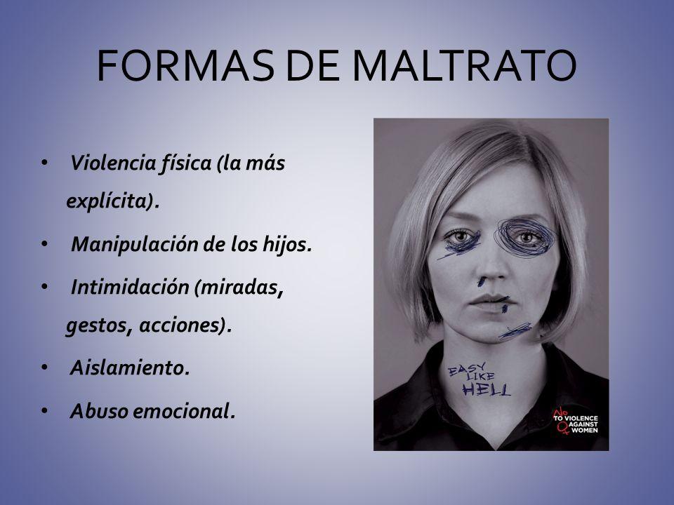 FORMAS DE MALTRATO Violencia física (la más explícita).