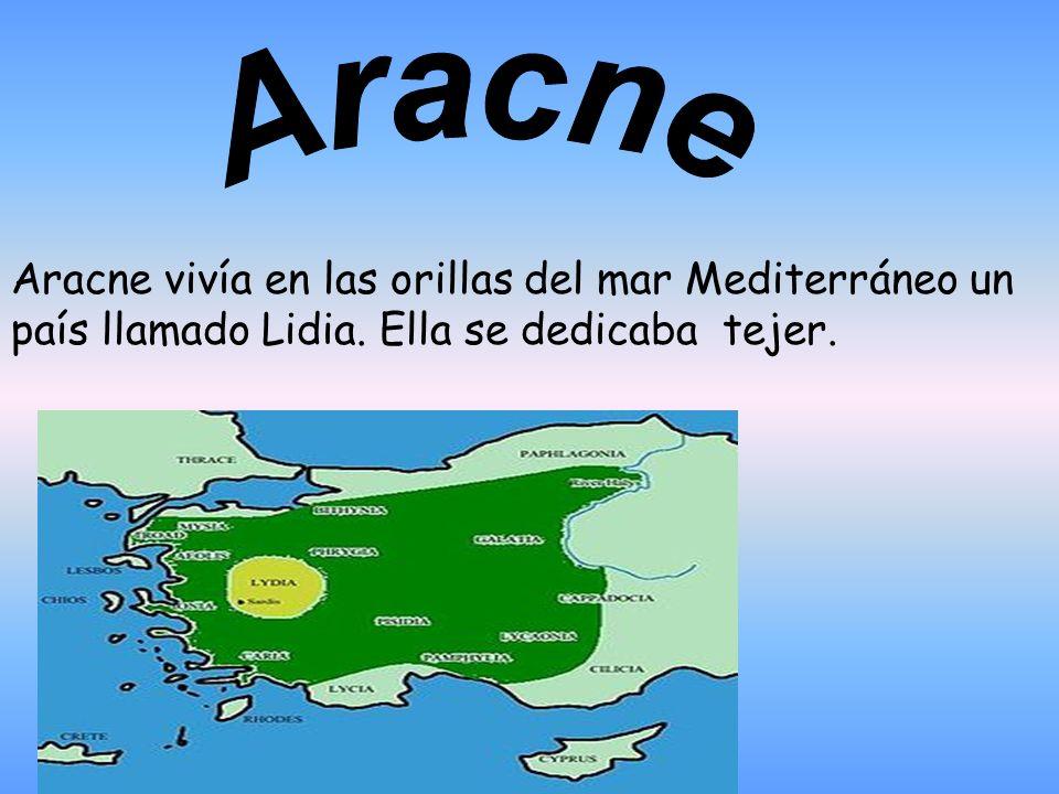 Aracne Aracne vivía en las orillas del mar Mediterráneo un país llamado Lidia.