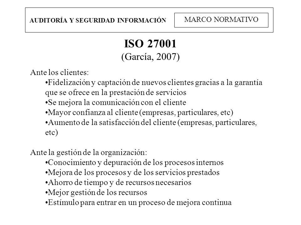 ISO 27001 (García, 2007) Ante los clientes: