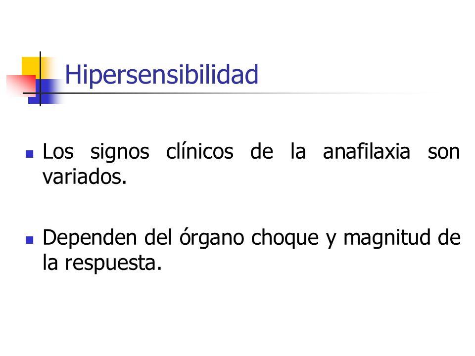 Hipersensibilidad Los signos clínicos de la anafilaxia son variados.