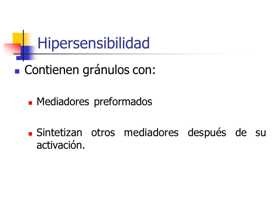 Hipersensibilidad Contienen gránulos con: Mediadores preformados