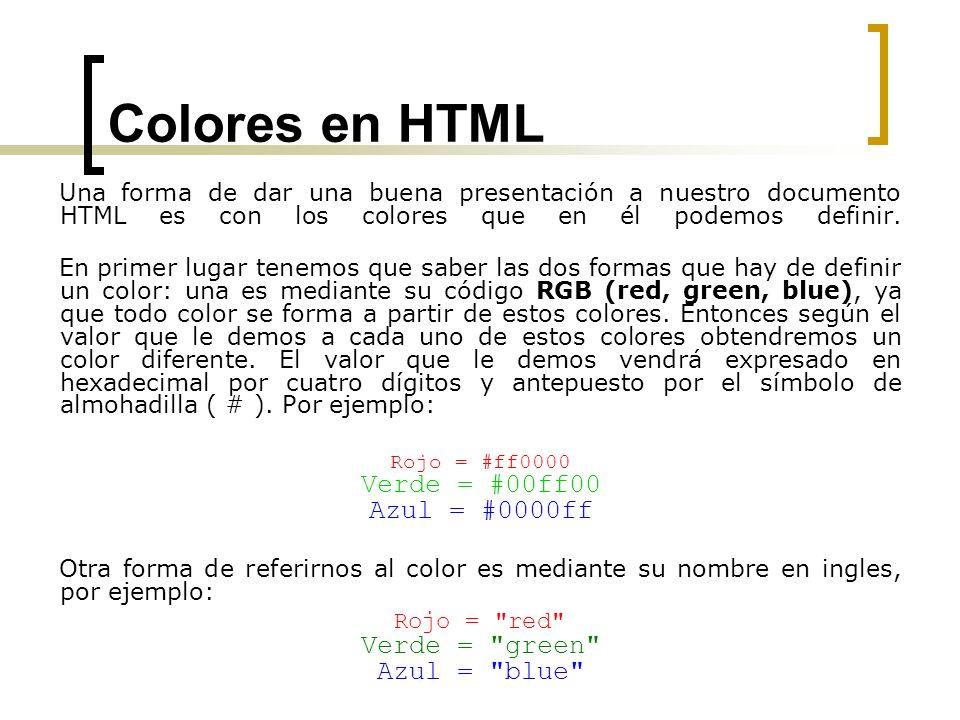 Colores en HTML Una forma de dar una buena presentación a nuestro documento HTML es con los colores que en él podemos definir.