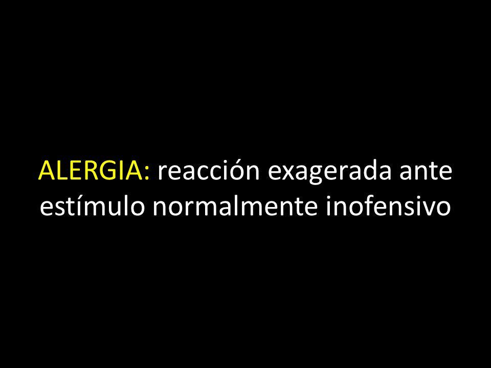 ALERGIA: reacción exagerada ante estímulo normalmente inofensivo
