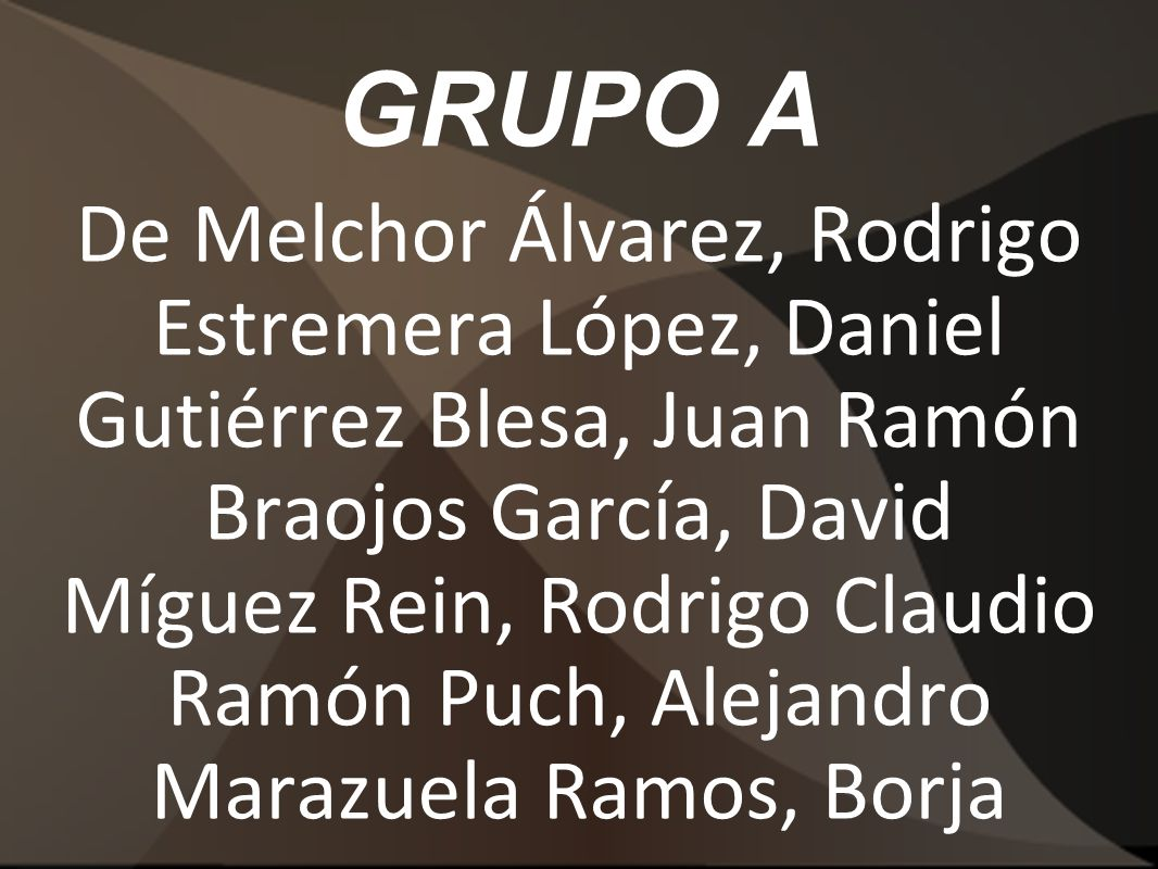 GRUPO A De Melchor Álvarez, Rodrigo Estremera López, Daniel