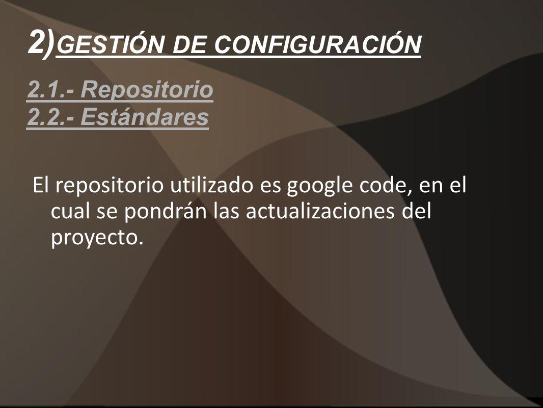 2)GESTIÓN DE CONFIGURACIÓN 2.1.- Repositorio 2.2.- Estándares
