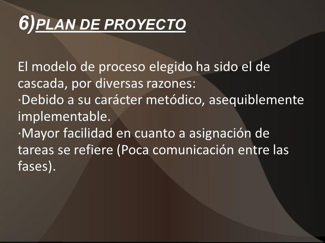 6)PLAN DE PROYECTO El modelo de proceso elegido ha sido el de cascada, por diversas razones: