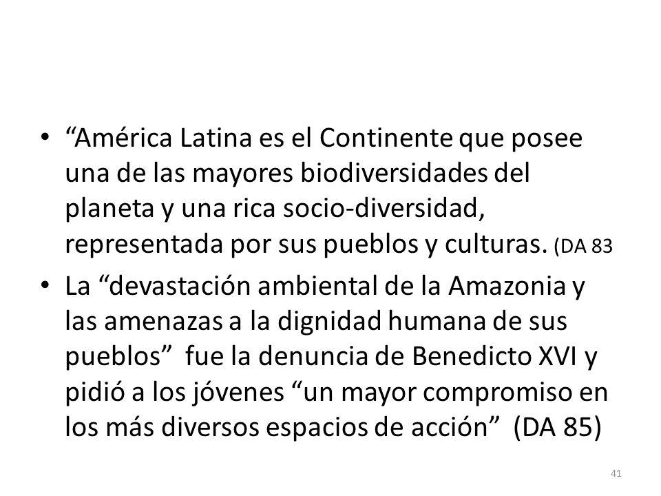 América Latina es el Continente que posee una de las mayores biodiversidades del planeta y una rica socio-diversidad, representada por sus pueblos y culturas. (DA 83