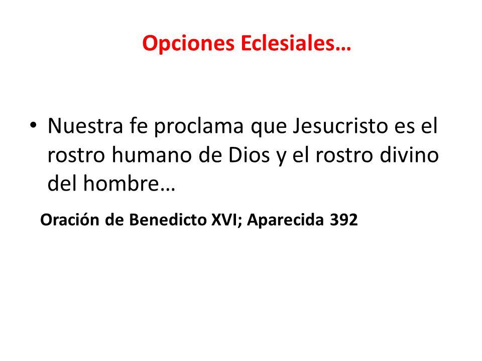 Opciones Eclesiales…Nuestra fe proclama que Jesucristo es el rostro humano de Dios y el rostro divino del hombre…