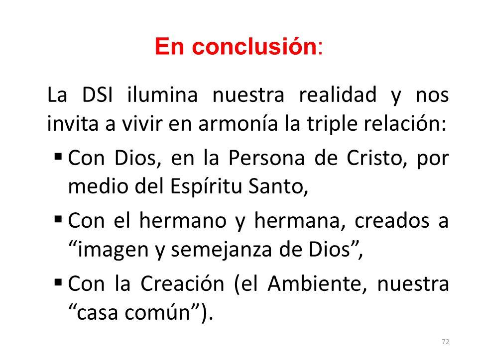 En conclusión:La DSI ilumina nuestra realidad y nos invita a vivir en armonía la triple relación: