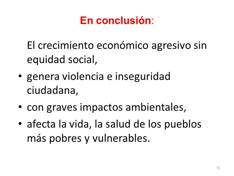 En conclusión: El crecimiento económico agresivo sin equidad social,