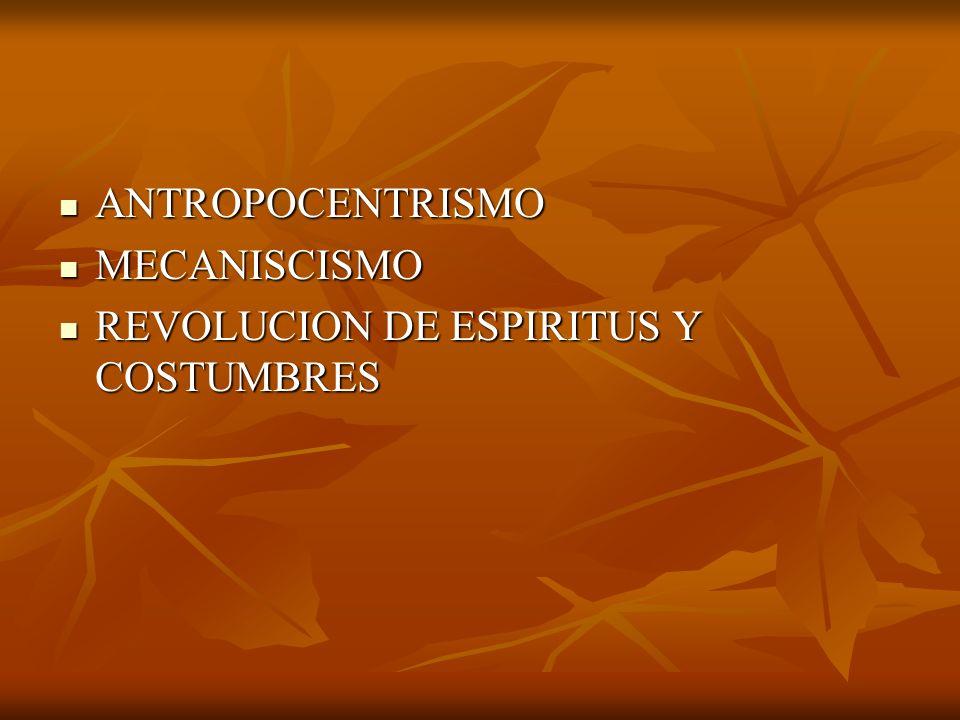 ANTROPOCENTRISMO MECANISCISMO REVOLUCION DE ESPIRITUS Y COSTUMBRES