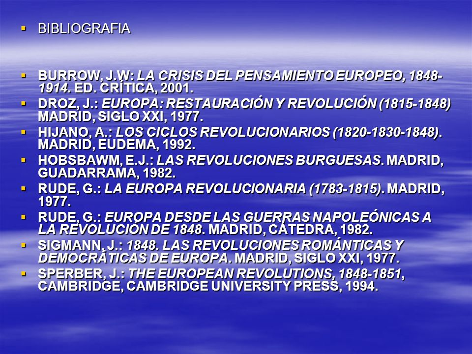 BIBLIOGRAFIA BURROW, J.W: LA CRISIS DEL PENSAMIENTO EUROPEO, 1848-1914. ED. CRÍTICA, 2001.