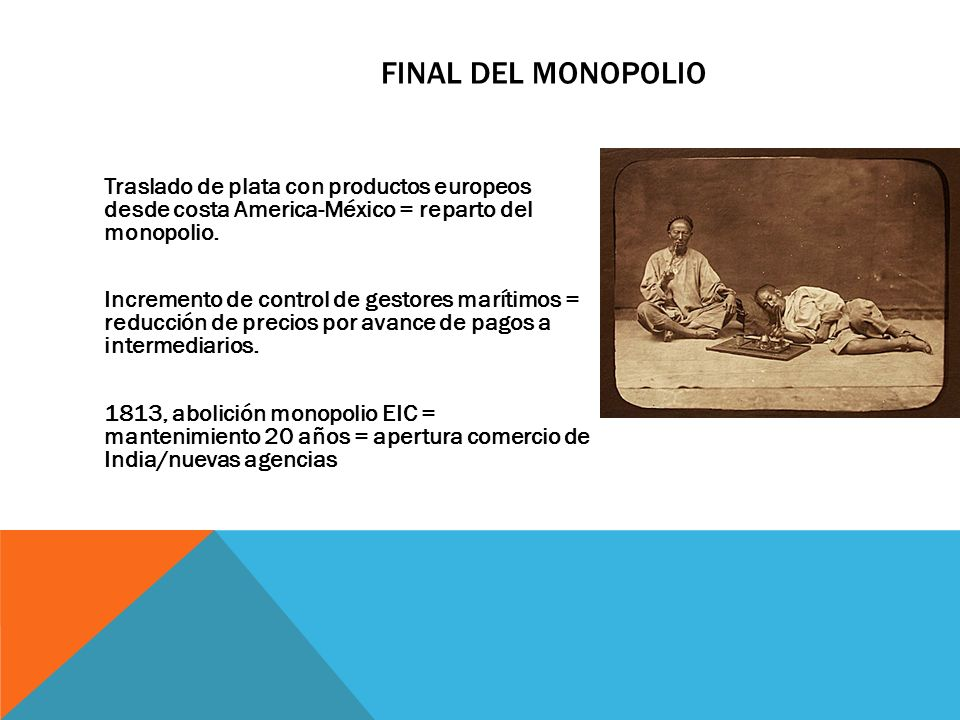 Final del monopolio Traslado de plata con productos europeos desde costa America-México = reparto del monopolio.