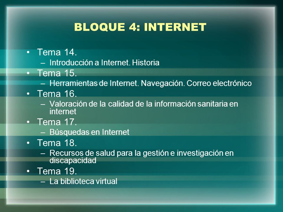 BLOQUE 4: INTERNET Tema 14. Tema 15. Tema 16. Tema 17. Tema 18.