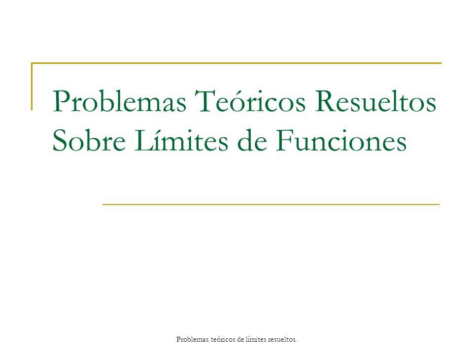 Problemas Teóricos Resueltos Sobre Límites de Funciones