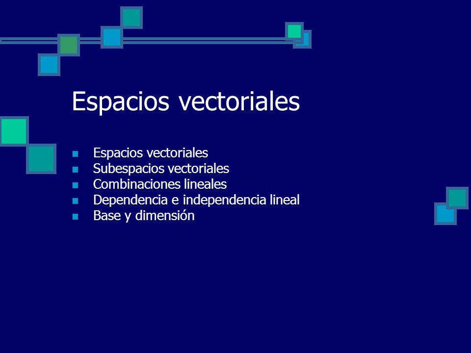 Espacios vectoriales Espacios vectoriales Subespacios vectoriales
