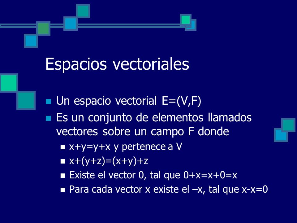 Espacios vectoriales Un espacio vectorial E=(V,F)