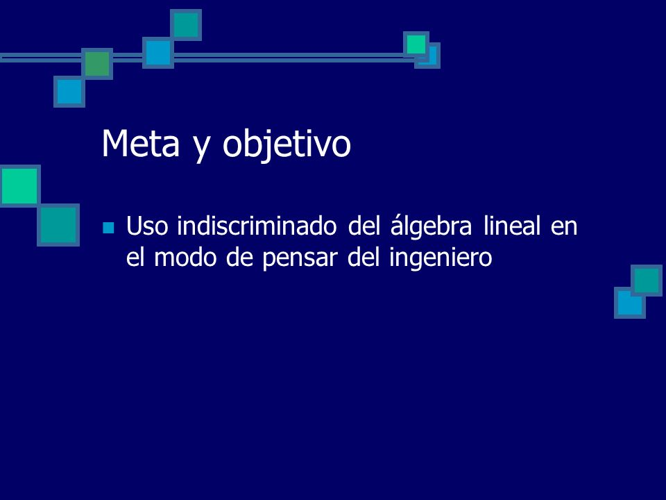 Meta y objetivo Uso indiscriminado del álgebra lineal en el modo de pensar del ingeniero