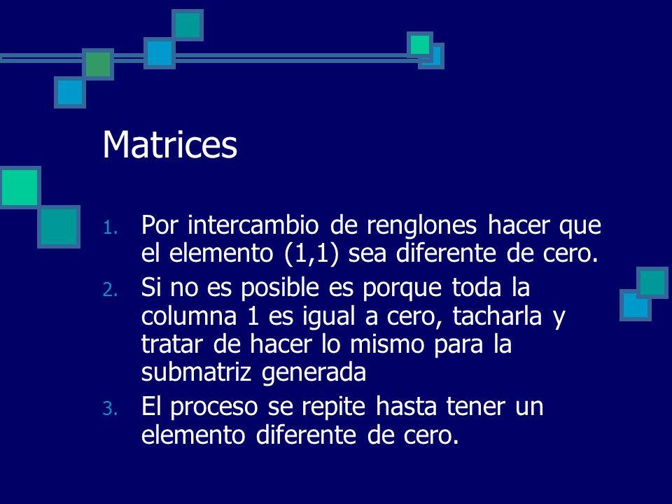 Matrices Por intercambio de renglones hacer que el elemento (1,1) sea diferente de cero.
